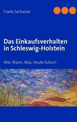 Das Einkaufsverhalten in Schleswig-Holstein von Zacharias,  Frank
