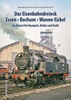 Das Eisenbahndreieck Essen, Bochum, Wanne-Eickel von Diekenbrock,  Manfred, Michalsky,  Daniel