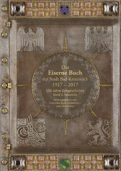 Das Eiserne Buch der Stadt Bad Kreuznach 1917–2017 von Blum-Gabelmann,  Franziska, Kobes,  Jörn