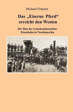 """Das """"Eiserne Pferd"""" erreicht den Westen von Franzen,  Michael"""