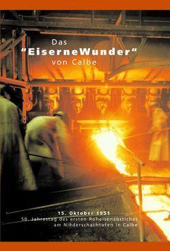"""Das """"Eiserne Wunder"""" von Calbe von Claus,  Werner, Gottschalk,  Wolfgang, Großmann,  Manfred, Kramer,  R, Lietzow,  Manfred, Portsch,  Gerhard, Schoppe,  Horst, Zunder,  P"""