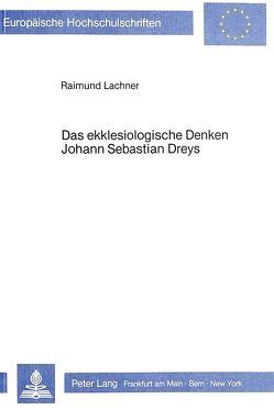 Das ekklesiologische Denken Johann Sebastian Dreys von Lachner,  Raimund