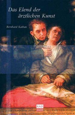 Das Elend der ärztlichen Kunst von Kathan,  Bernhard