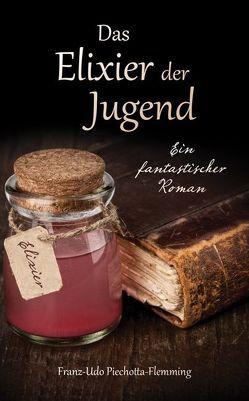 Das Elixier der Jugend von Piechotta-Flemming,  Franz-Udo