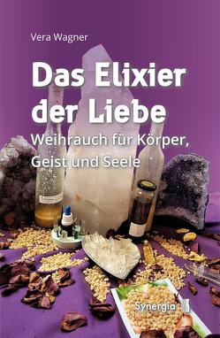 Weihrauch das Elixier der Heilung von Wagner,  Vera