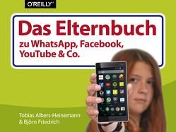 Das Elternbuch zu WhatsApp, Facebook, YouTube & Co. von Albers-Heinemann,  Tobias, Friedrich,  Björn