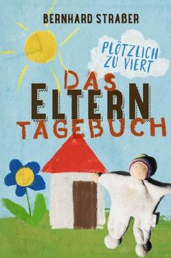 Das Elterntagebuch von Straßer,  Bernhard
