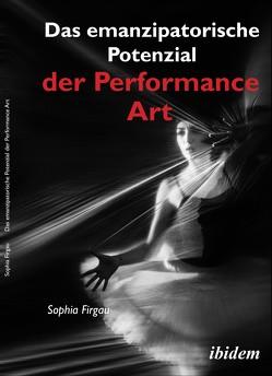Das emanzipatorische Potenzial der Performance Art von Firgau,  Sophia
