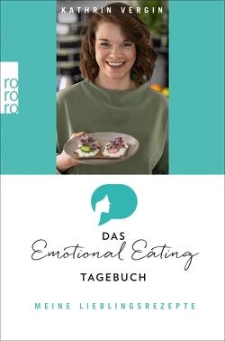 Das Emotional-Eating-Tagebuch: Meine Lieblingsrezepte von Vergin,  Kathrin