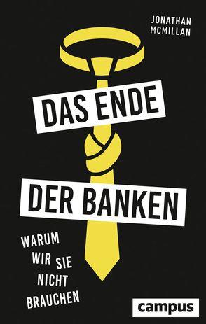 Das Ende der Banken von Haas,  Jan W., McMillan,  Jonathan