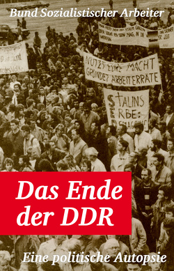 Das Ende der DDR von Bund Sozialistischer Arbeiter, Schwarz,  Peter