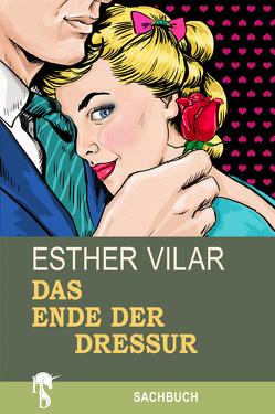 Das Ende der Dressur von Vilar,  Esther