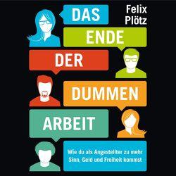 Das Ende der dummen Arbeit von Bremer,  Mark, Plötz,  Felix