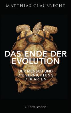 Das Ende der Evolution von Glaubrecht,  Matthias