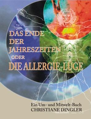 Das Ende der Jahreszeiten oder die Allergie-Lüge von Dingler,  Christiane Barbara