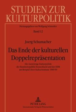 Das Ende der kulturellen Doppelrepräsentation von Schumacher,  Joerg