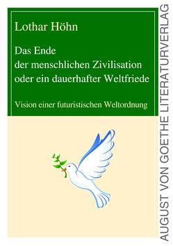 Das Ende der menschlichen Zivilisation oder ein dauerhafter Weltfriede von Höhn,  Dr. Lothar