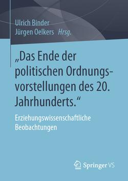 Das Ende der politischen Ordnungsvorstellungen des 20. Jahrhunderts von Binder,  Ulrich, Oelkers,  Jürgen