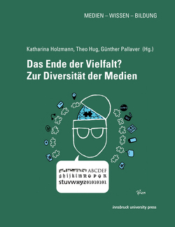 Das Ende der Vielfalt? Zur Diversität der Medien von Holzmann,  Katharina, Hug,  Theo, Pallaver,  Günther