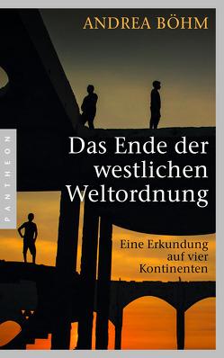 Das Ende der westlichen Weltordnung von Böhm,  Andrea