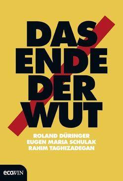Das Ende der Wut von Düringer ,  Roland, Schulak,  Eugen Maria, Taghizadegan,  Rahim, Wizany,  Thomas