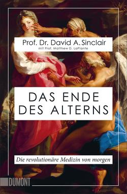 Das Ende des Alterns von LaPlante,  Prof. Matthew D., Sinclair,  Prof. Dr. David A., Vogel,  Dr. Sebastian