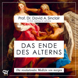 Das Ende des Alterns von Grimm,  Michael A., LaPlante,  Matthew D., Sinclair,  David A.