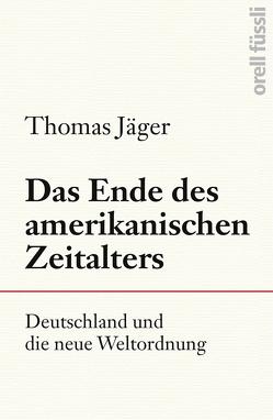 Das Ende des amerikanischen Zeitalters von Jaeger,  Thomas