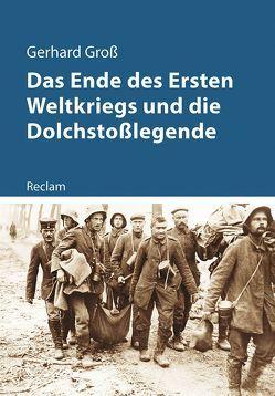 Das Ende des Ersten Weltkriegs und die Dolchstoßlegende von Gross,  Gerhard