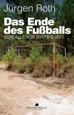 Das Ende des Fußballs! von Roth,  Jürgen