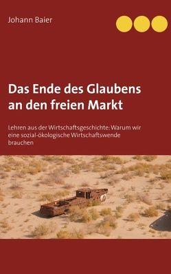 Das Ende des Glaubens an den freien Markt von Baier,  Johann