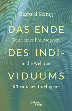Das Ende des Individuums von Koenig,  Gaspard, Roth,  Tobias
