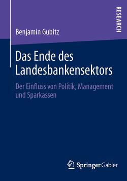 Das Ende des Landesbankensektors von Gubitz,  Benjamin