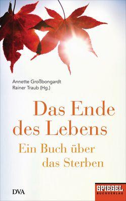 Das Ende des Lebens von Großbongardt,  Annette, Traub,  Rainer