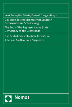 Das Ende des repräsentativen Staates? Demokratie am Scheideweg – The End of the Representative State? Democracy at the Crossroads von Botha,  Henk, Schaks,  Nils, Steiger,  Dominik