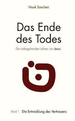 Das Ende des Todes – Die tiefergehenden Lehren von Jesus von Sanchez,  Nouk