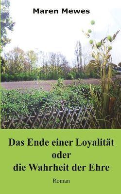 Das Ende einer Loyalität oder die Wahrheit der Ehre von Eppmann,  Alexandra, Mewes,  Maren