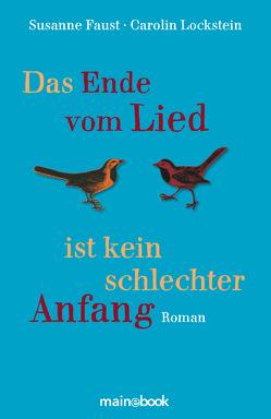 Das Ende vom Lied ist kein schlechter Anfang von Faust,  Susanne, Lockstein,  Carolin