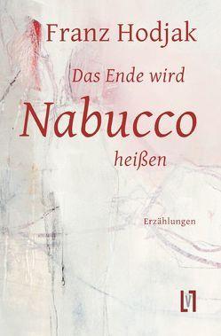 Das Ende wird Nabucco heißen von Hodjak,  Franz