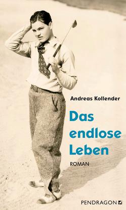 Das endlose Leben von Kollender,  Andreas