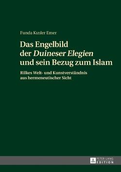 Das Engelbild der «Duineser Elegien» und sein Bezug zum Islam von Kiziler Emer,  Funda