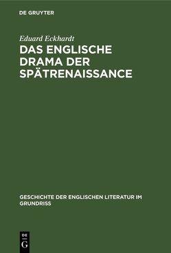 Das englische Drama der Spätrenaissance von Eckhardt,  Eduard