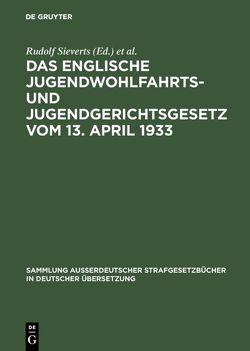 Das englische Jugendwohlfahrts- und Jugendgerichtsgesetz vom 13. April 1933 von Hennings,  Elsa [Übers.], Sieverts,  Rudolf [Bearb.]