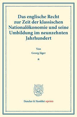 Das englische Recht zur Zeit der klassischen Nationalökonomie und seine Umbildung im neunzehnten Jahrhundert. von Jaeger,  Georg