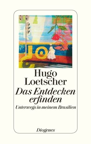 Das Entdecken erfinden von Loetscher,  Hugo