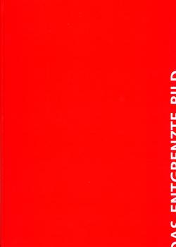 Das entgrenzte Bild von Buderer,  Hans J, Bunge,  Matthias, Clüsserath,  Carsten, Gerhardus,  Dietfried, Gomringer,  Eugen, Plümacher,  Martina, Sachs-Hombach,  Klaus, Wiesing,  Lambert