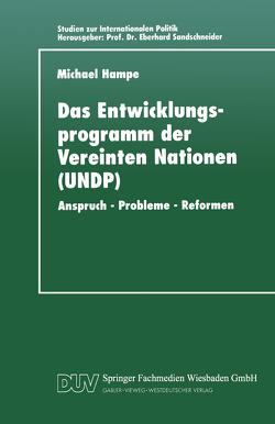 Das Entwicklungsprogramm der Vereinten Nationen (UNDP) von Hampe,  Michael
