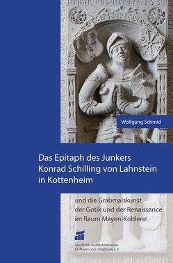 Das Epitaph des Junkers Konrad Schilling von Lahnstein in Kottenheim und die Grabmalskunst der Gotik und der Renaissance im Raum Mayen-Koblenz von Schmid,  Wolfgang