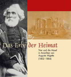 Das Erbe der Heimat – Trier und die Mosel in Ansichten von Auguste Migette (1802-1884) von Hofmann-Kastner,  Iris, Seewaldt,  Peter