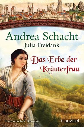 Das Erbe der Kräuterfrau von Freidank,  Julia, Schacht,  Andrea